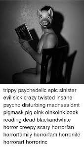 Sick And Twisted Memes - dead trippy psychedelic epic sinister evil sick crazy twisted