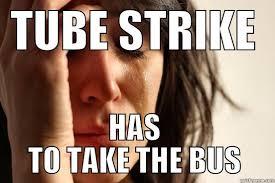 Tube Meme - tube strike is on quickmeme