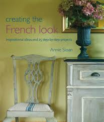 Home Design By Annie Creating The French Look Inspirational Ideas And 25 Step By Step