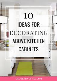 Ideas For Decorating Above Kitchen Cabinets - Decor for top of kitchen cabinets