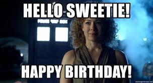 Doctor Who Meme Generator - hello sweetie happy birthday river song doctor who meme generator