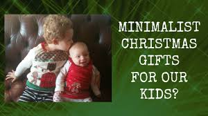 minimalism with kids christmas gifts youtube