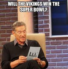 Vikings Meme - will the vikings win the super bowl maury povich lie detector