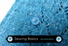 sewing basics how to sew a button artisan in the woods