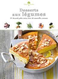 larousse cuisine dessert desserts aux légumes editions larousse