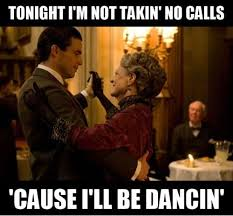 Funny Birthday Memes Tumblr - musical period piece memes downton abbey