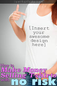 make money selling t shirts with no risk lauren greutman