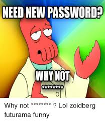 Why Not Zoidberg Meme - need new password why not why not lol zoidberg