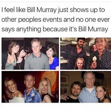 Bill Murray Memes - dopl3r com memes i feel like bill murray just shows up to