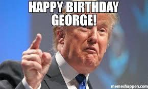 George Meme - happy birthday george meme donald trump 46019 page 8 memeshappen