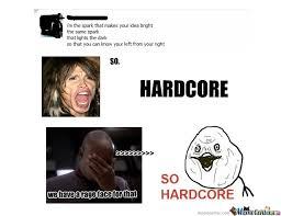 So Hardcore Meme - so hardcore by immortal ostrich meme center