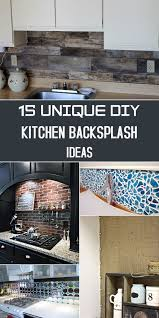 simple kitchen backsplash ideas 15 unique diy kitchen backsplash ideas to personalize your cooking