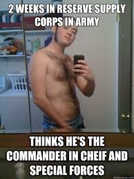 Army Reserve Meme - 2 weeks in reserve supply corps in army thinks he s the commander