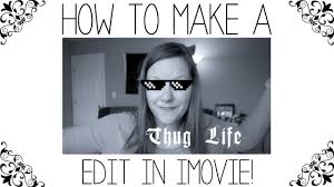 How To Make A Video Meme - how to make a thug life video meme in imovie youtube