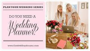 wedding planning help do you need a wedding planner wedding planning series