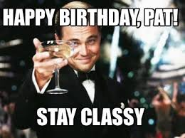 Pat Meme - meme creator happy birthday pat stay classy