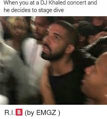 Meme Dj - when you at a dj khaled concert and he decides to stage dive dj