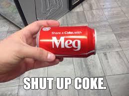 Share A Coke Meme - share a coke with meg meme collection