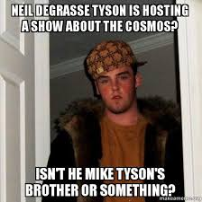 Tyson Meme - neil degrasse tyson is hosting a show about the cosmos isn t he
