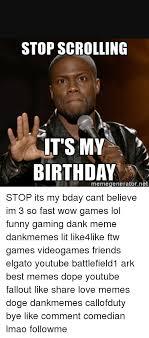 Funny Birthday Meme Generator - stop scrolling it s my birthday memegeneratornet stop its my bday