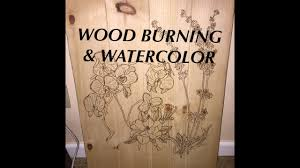 wood burning flowers wood burning and watercolor