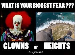 Biggest Internet Memes - what is your biggest fear clowns or heights well seeing a