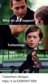Tottenham Memes - who do yow support tottenham tottenham hotspur httpstcoqgfh3htxb9