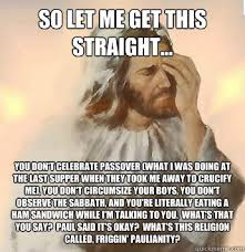 Passover Meme - so let me get this straight you don t celebrate passover what