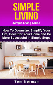 how to downsize simple living simple living guide how to downsize simplify your