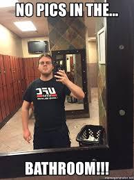Bathroom Selfie Meme - no pics in the bathroom failed gym selfie meme generator