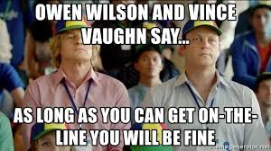 Vince Vaughn Meme - owen wilson and vince vaughn say as long as you can get on the