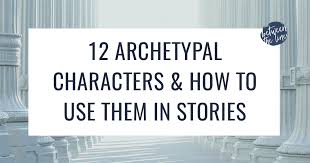 archetypal themes list the 12 common archetypal characters in storytelling how to use