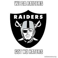 Raider Hater Memes - we da raiders got no haters oakland raiders make a meme