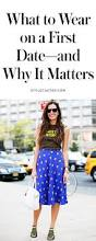 First Date Dinner Ideas What To Wear On A First Date And Why It Matters Stylecaster