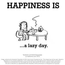 Lazy Day Meme - 324 best happiness is images on pinterest happiness is happy