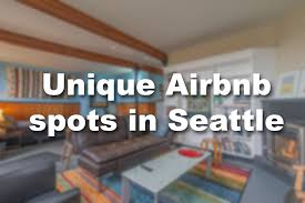 Unique Airbnbs Unique Airbnb Spots In Seattle Seattlepi Com