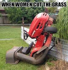 Lawn Mower Meme - when women cut the grass funny meme humor funnies rated pg
