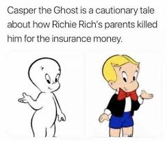 Ghost Meme - casper the ghost is a cautionary tale about how richie rich s