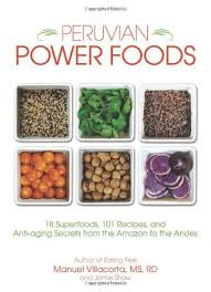 peruvian power foods 18 superfoods 101 recipes and anti aging