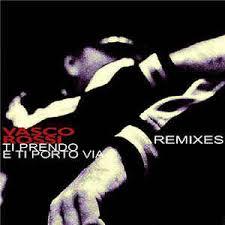 vengo e ti porto via vasco ti prendo e ti porto via remixes cd at discogs