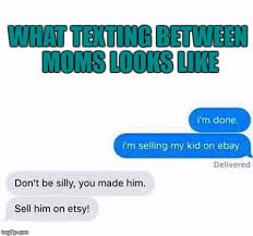 Funny Texts Memes - image tagged in moms texting funny funny memes memes parenting imgflip