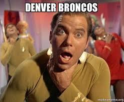 Denver Broncos Meme - denver broncos captain kirk choking make a meme