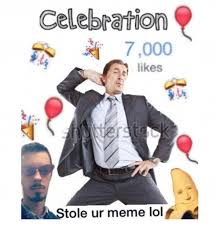 Celebration Meme - celebration 7000 likes stole ur meme lol dank meme on me me