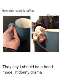 How Do You Say Meme - how italians drink coffee they say i should be a hand model meme