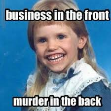 Murder Meme - business in the front murder in the back schoolpicture meme