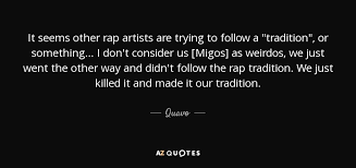 quavo quote it seems other rap artists are trying to follow a