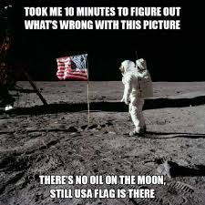 Moon Meme - there s no oil on the moon still usa flag is there meme xyz