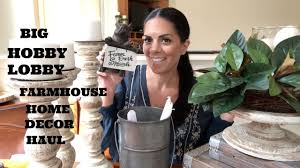 big farmhouse home decor haul hobby lobby youtube