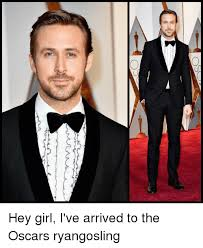 Ryan Gosling Meme Hey Girl - hey girl i ve arrived to the oscars ryangosling meme on me me