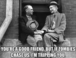 Good Friends Meme - you re a good friends but if zombies chase us i m tripping you
